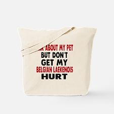 Don't Get My Belgian Laekenois Dog Hurt Tote Bag
