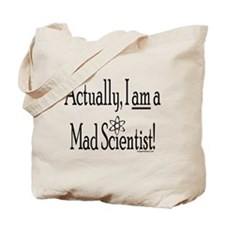 Actually AM a mad scientist Tote Bag