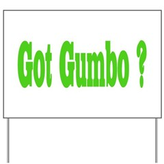 Got Gumbo ? Yard Sign