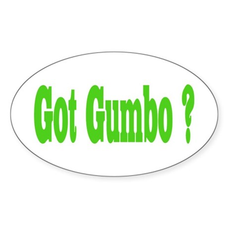 Got Gumbo ? Oval Sticker