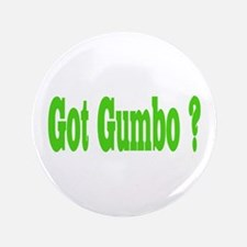"Got Gumbo ? 3.5"" Button"