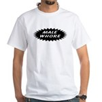 Male Whore White T-Shirt