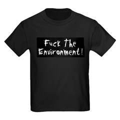 Fuck The Environment T