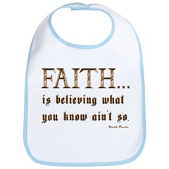 Faith Is Believing What You K Bib