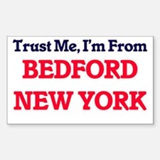 Trust Me, I'm from Bedford New York Decal
