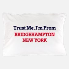 Trust Me, I'm from Bridgehampton New Y Pillow Case