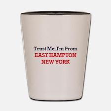 Trust Me, I'm from East Hampton New Yor Shot Glass