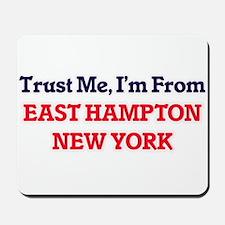 Trust Me, I'm from East Hampton New York Mousepad
