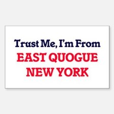 Trust Me, I'm from East Quogue New York Decal