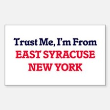 Trust Me, I'm from East Syracuse New York Decal