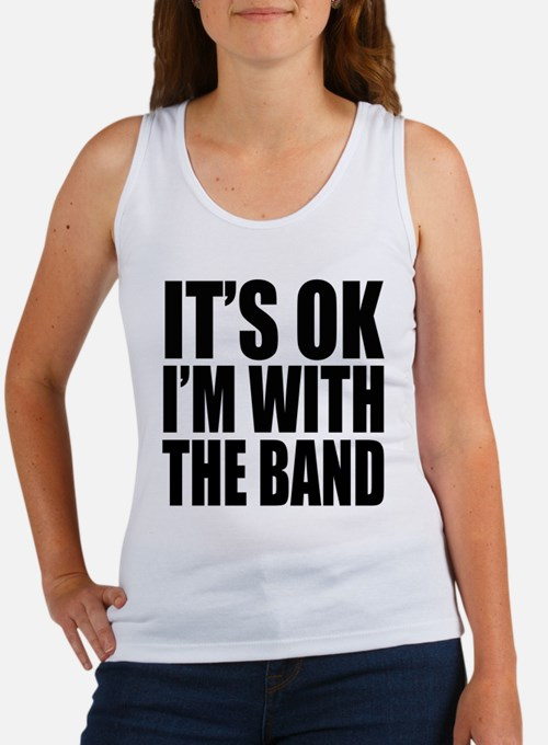 It's ok I'm with the Band Women's Tank Top