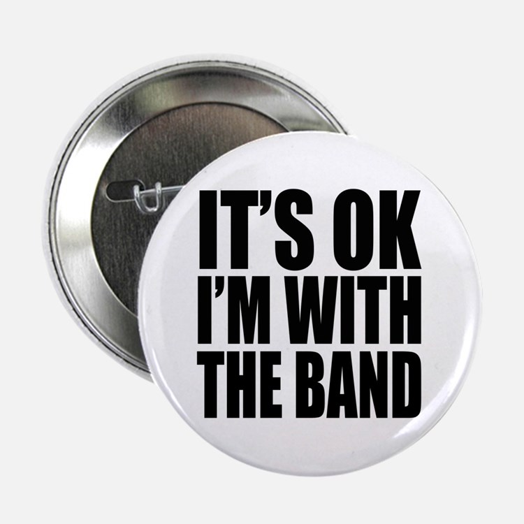 It's ok I'm with the Band Button