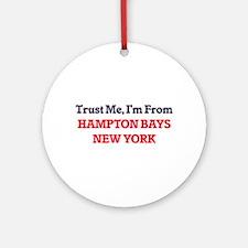 Trust Me, I'm from Hampton Bays New Round Ornament