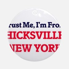 Trust Me, I'm from Hicksville New Y Round Ornament