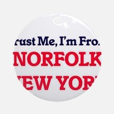 Trust Me, I'm from Norfolk New York Round Ornament