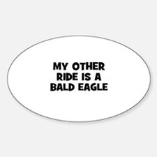 my other ride is a bald eagle Oval Decal