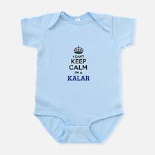 I can't keep calm Im KALAR Body Suit