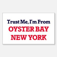 Trust Me, I'm from Oyster Bay New York Decal