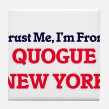 Trust Me, I'm from Quogue New York Tile Coaster