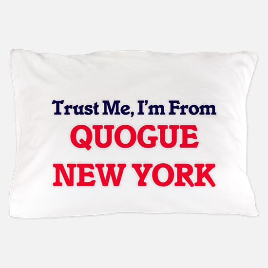 Trust Me, I'm from Quogue New York Pillow Case