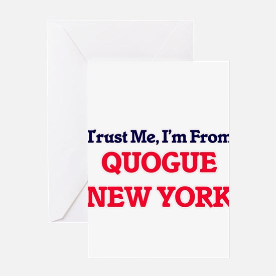 Trust Me, I'm from Quogue New York Greeting Cards