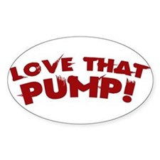 LOVE THAT PUMP Oval Bumper Stickers