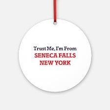 Trust Me, I'm from Seneca Falls New Round Ornament