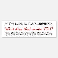 If the Lord is Your Shepherd. Bumper Bumper Bumper Sticker