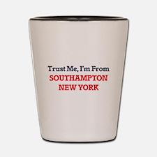 Trust Me, I'm from Southampton New York Shot Glass