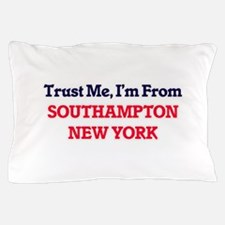 Trust Me, I'm from Southampton New Yor Pillow Case