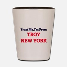 Trust Me, I'm from Troy New York Shot Glass