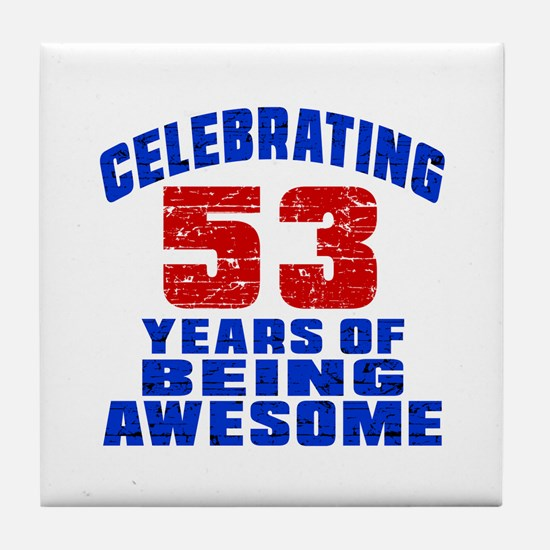 Celebrating 53 Years Of Being Awesome Tile Coaster