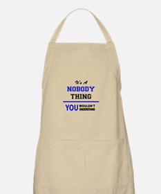 It's a NOBODY thing, you wouldn't understand Apron