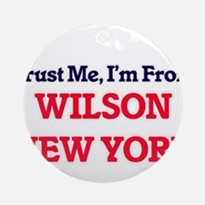 Trust Me, I'm from Wilson New York Round Ornament