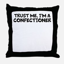 Trust Me, I'm A Confectioner Throw Pillow