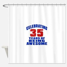 Celebrating 35 Years Of Being Aweso Shower Curtain