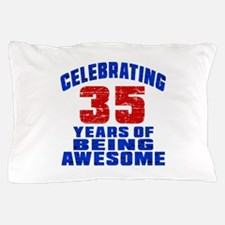 Celebrating 35 Years Of Being Awesome Pillow Case