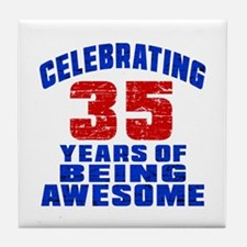 Celebrating 35 Years Of Being Awesome Tile Coaster