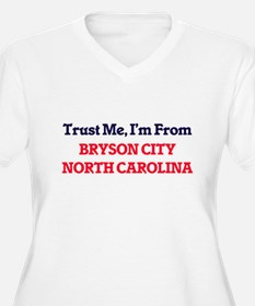 Trust Me, I'm from Bryson City N Plus Size T-Shirt