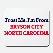 Trust Me, I'm from Bryson City North Car Mousepad