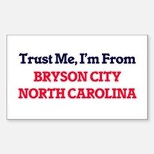 Trust Me, I'm from Bryson City North Carol Decal