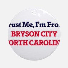 Trust Me, I'm from Bryson City Nort Round Ornament