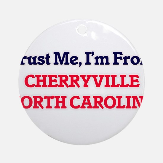 Trust Me, I'm from Cherryville Nort Round Ornament