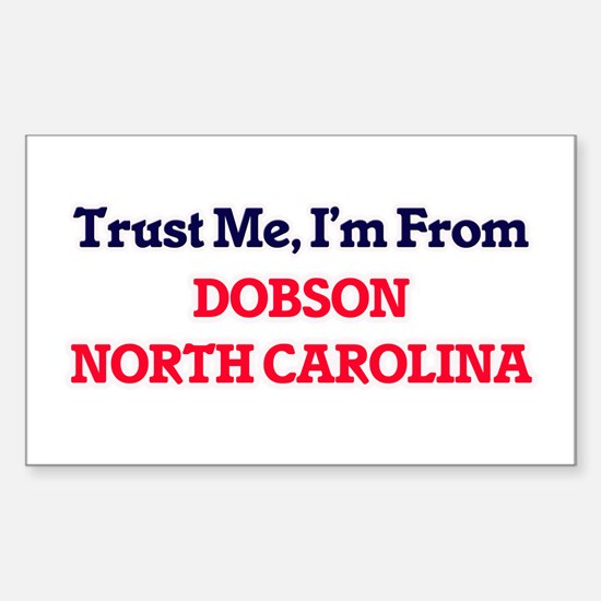 Trust Me, I'm from Dobson North Carolina Decal