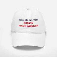 Trust Me, I'm from Dobson North Carolina Baseball Baseball Cap