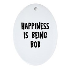 Happiness is being Bob   Oval Ornament