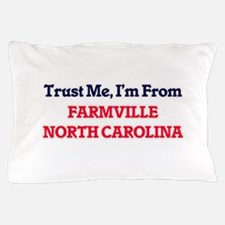 Trust Me, I'm from Farmville North Car Pillow Case