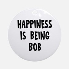 Happiness is being Bob Ornament (Round)