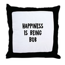 Happiness is being Bob   Throw Pillow