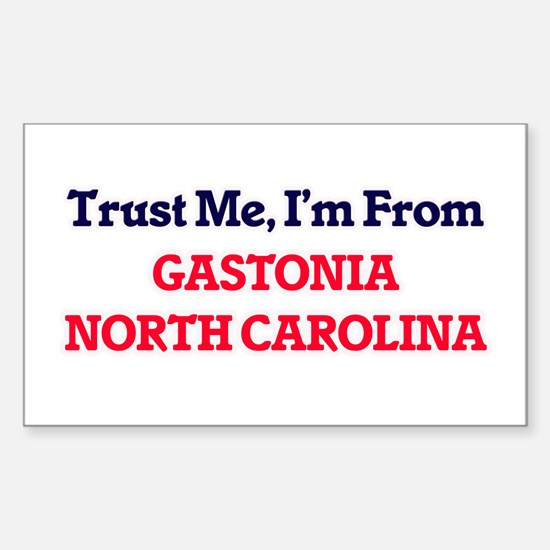 Trust Me, I'm from Gastonia North Carolina Decal